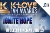 "In Theaters Today: K-LOVE Fan Awards ""Ignite Hope"""